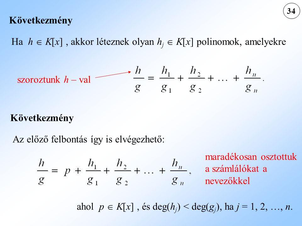 Ha h  K[x] , akkor léteznek olyan hj  K[x] polinomok, amelyekre